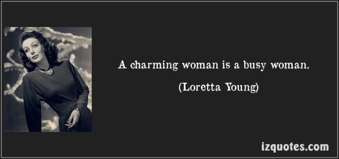 quote-a-charming-woman-is-a-busy-woman-loretta-young-203589